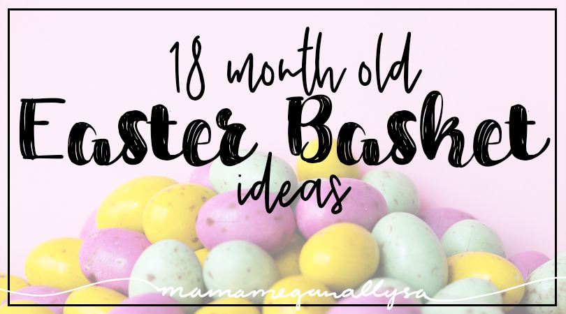 Title card for 18 month old toddler Easter basket ideas