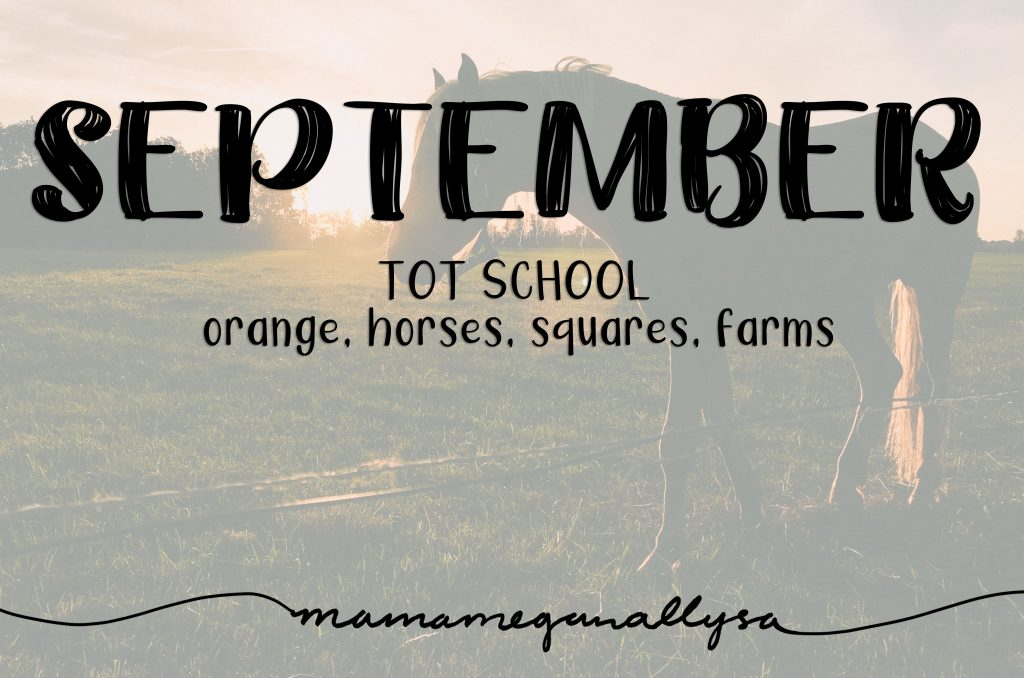 September Tot School Plan : Orange, Horses, Squares and Farming