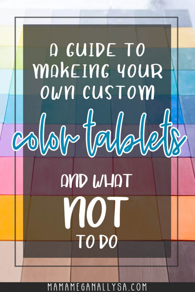 A Pin image that reads a guide to making your own custom color tablets and what NOT to do