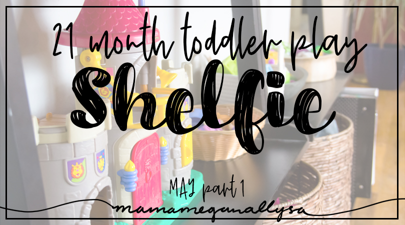 title card for our toddler play shelfie for the first part of May