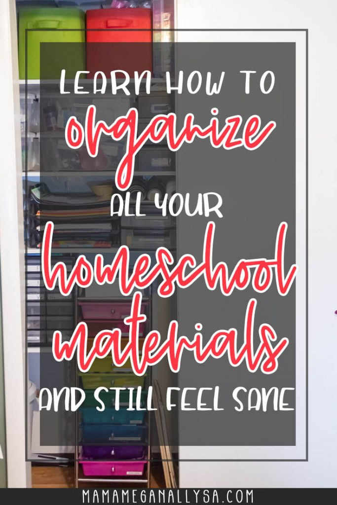 a  pin image that reads 'learn how to organize all your homeschool materials and still feel sane' with an image of our homeschool closet in the background