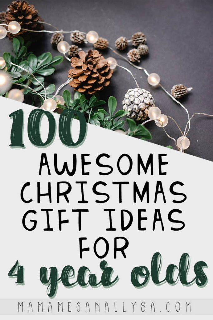 a pin image that reads 100 awesome Christmas gifts ideas for 4 year olds with an image of Christmas lights, pine cones and greenery